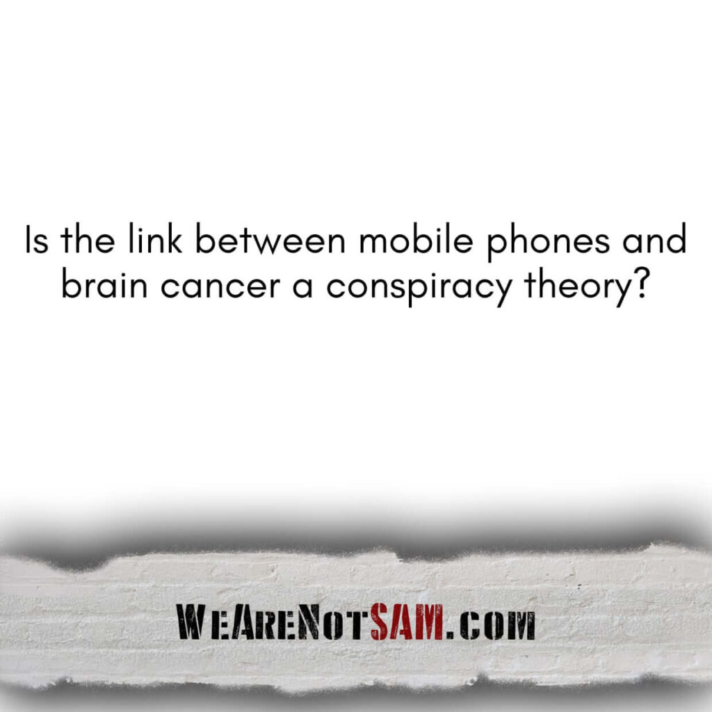 Is the link between mobile phones and brain cancer a conspiracy theory?