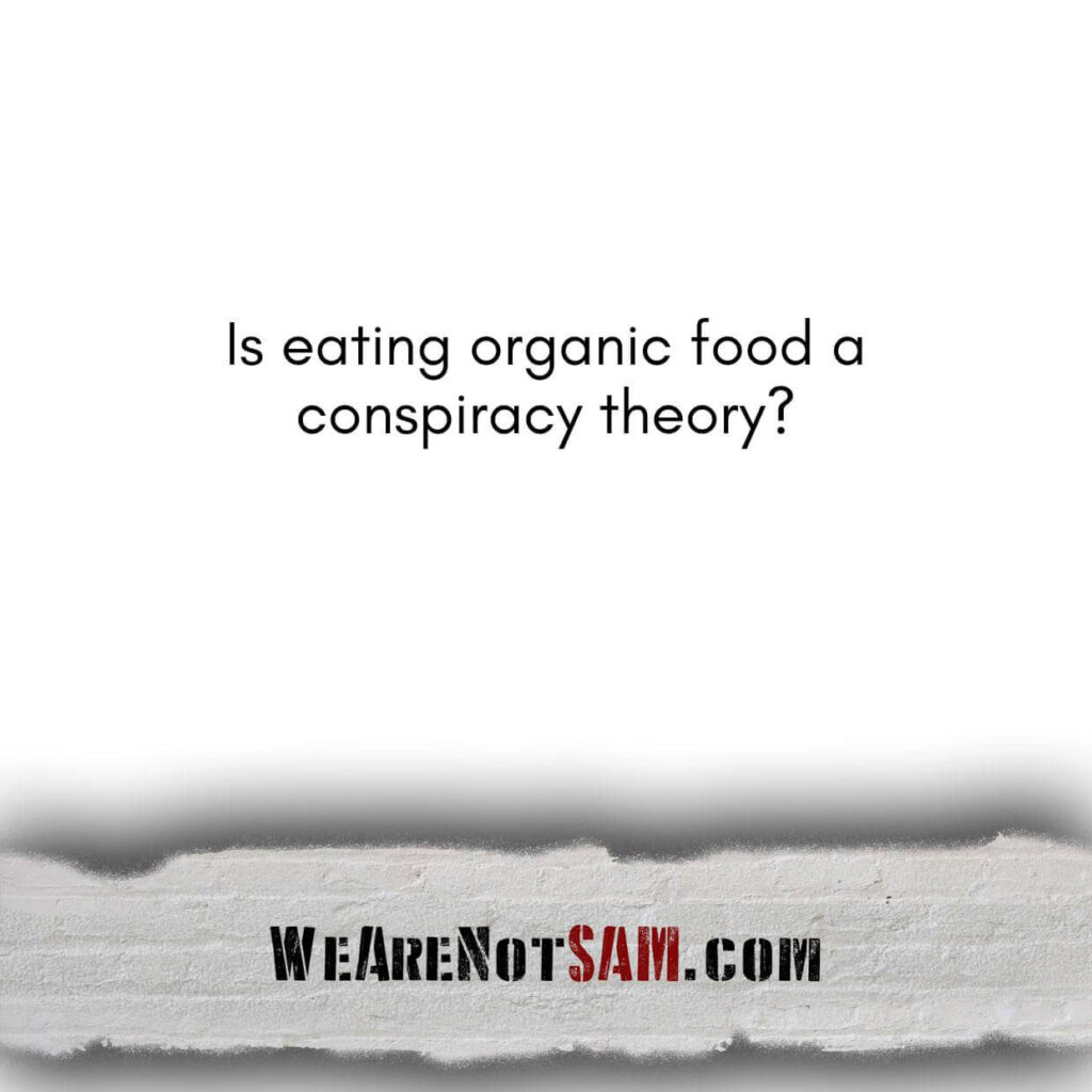Is eating organic food a conspiracy theory?